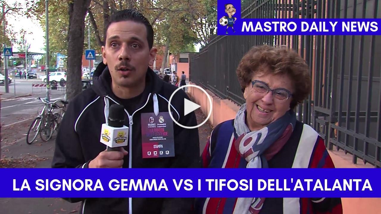 La signora Gemma VS I tifosi dell'Atalanta