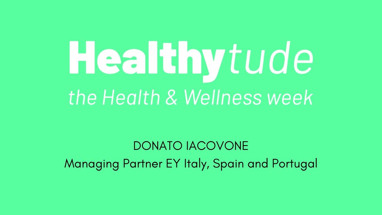 Healthytude - Intervista a  Donato Iacovone, A.D. EY -
