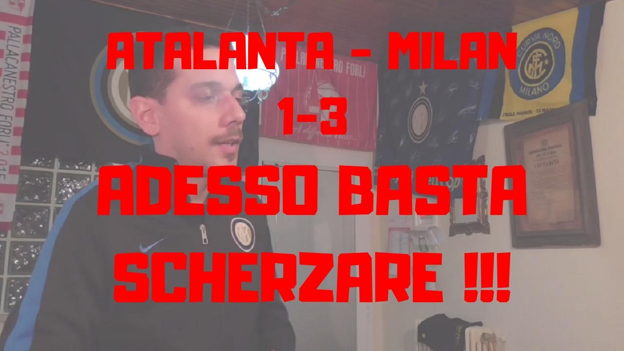Atalanta 1 - 3 Milan -Adesso Basta Scherzare-