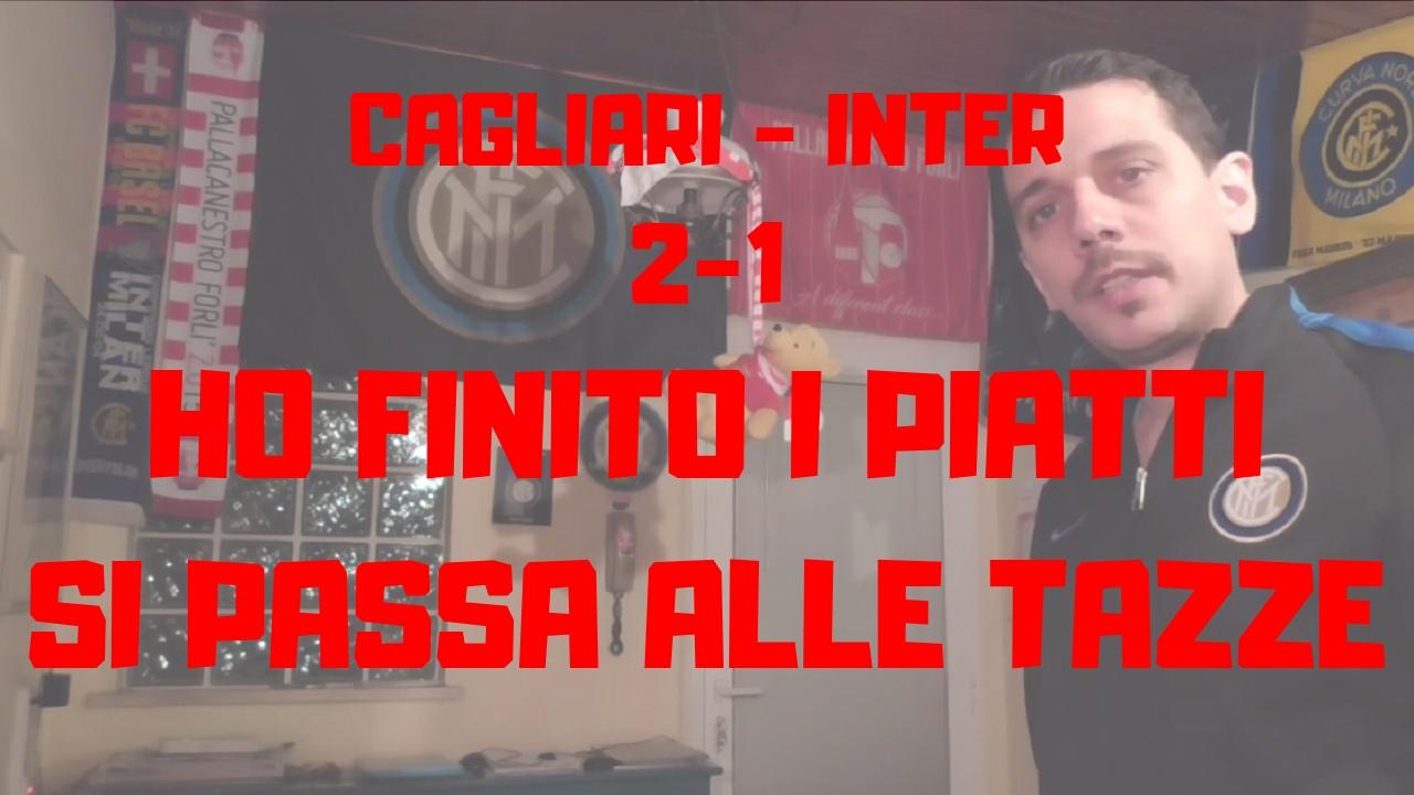 Cagliari 2-1 Inter -Ho finito i piatti, si passa alle tazze!!!-
