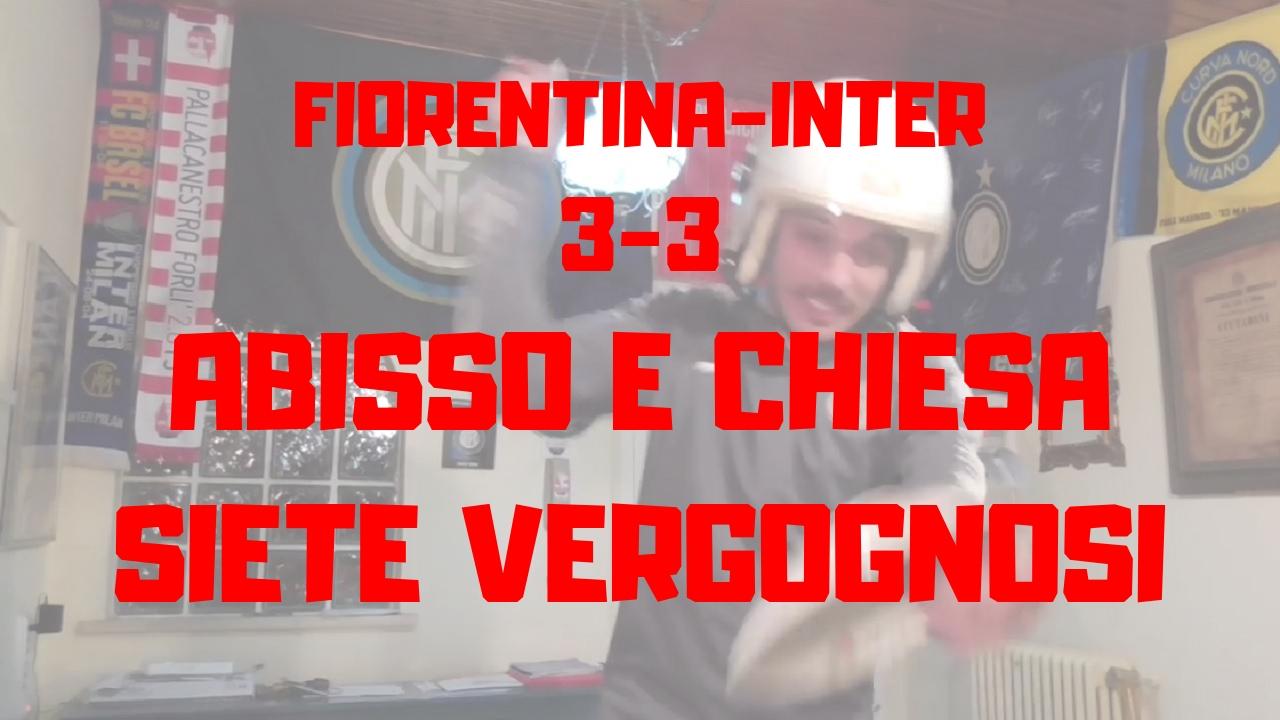 Fiorentina 3-3 Inter -Abisso e Chiesa, siete vergognosi!-