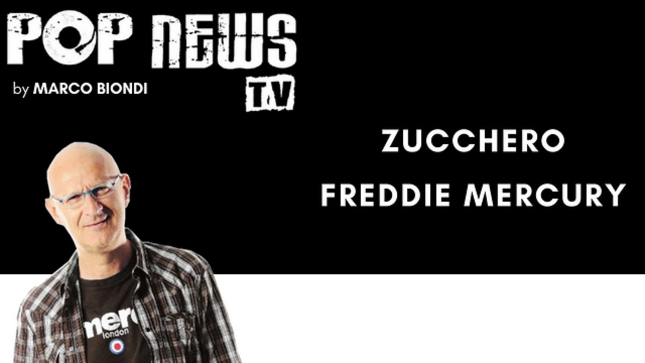Pop News Tv - 11 - Zucchero - Freddie Mercury