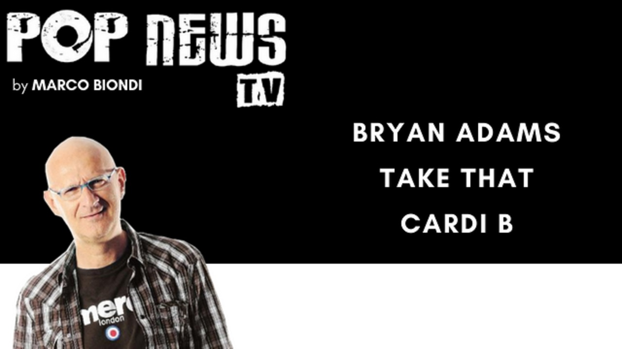 Pop News Tv - 14 - Bryan Adams - Take That - Cardi B