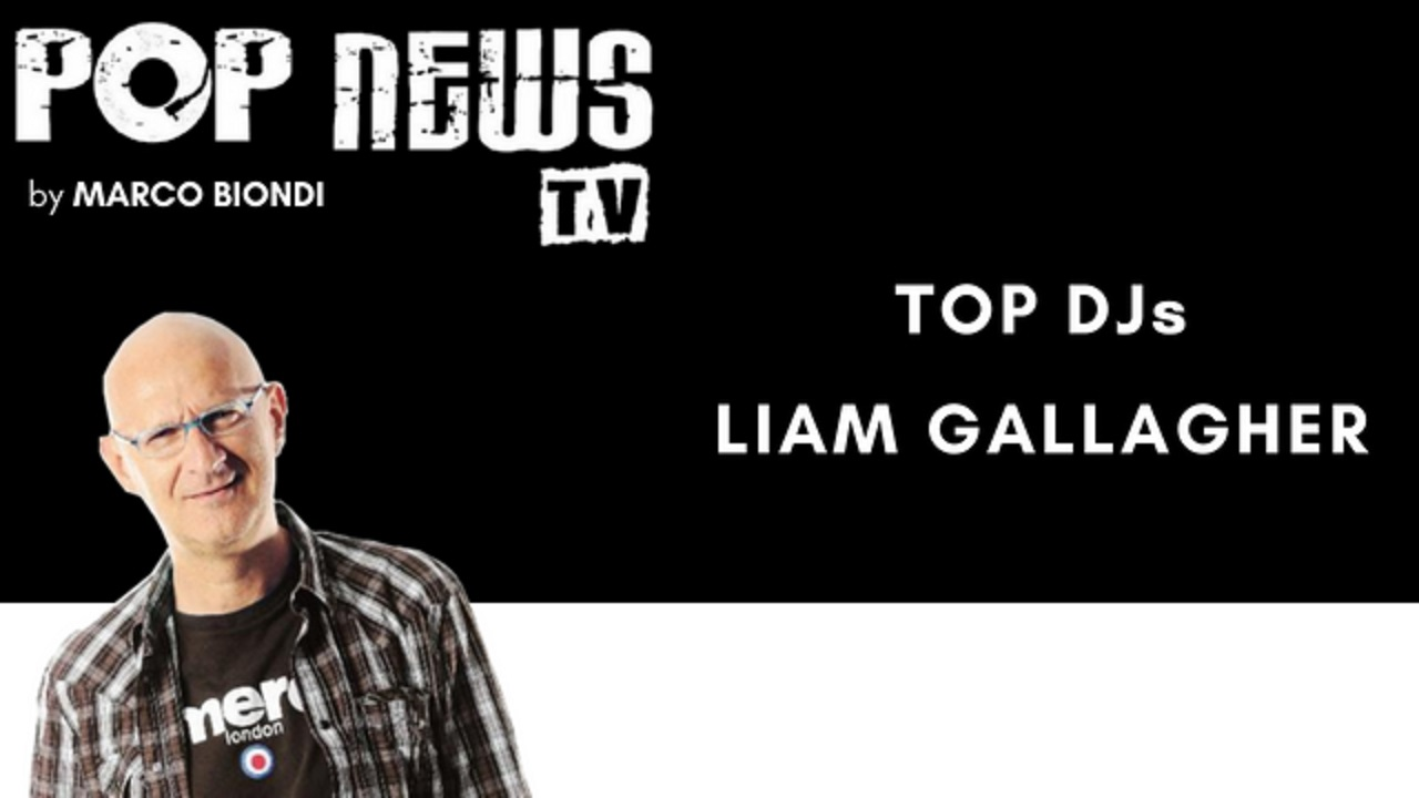 Pop News Tv - 19 - DJs - Liam Gallagher