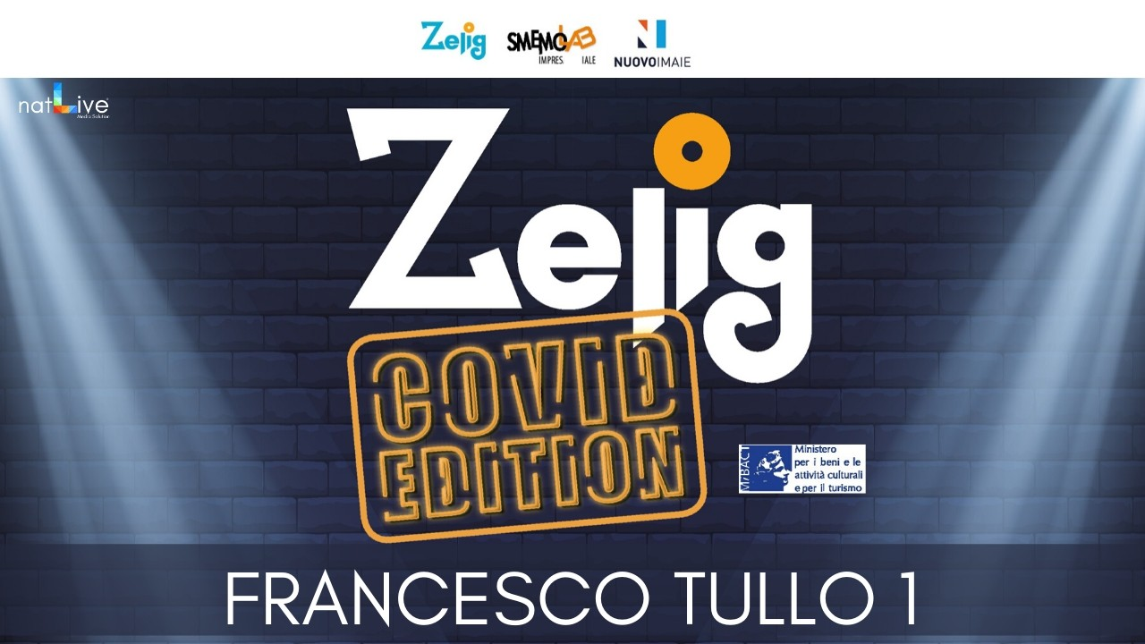 ZELIG COVID EDITION - FRANCESCO TULLO 1