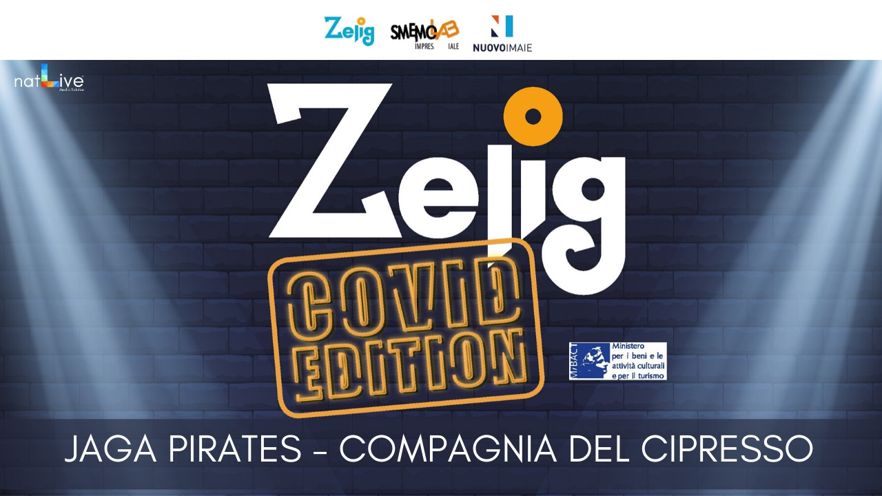ZELIG COVID EDITION - JAGA PIRATES -COMPAGNIA DEL CIPRESSO