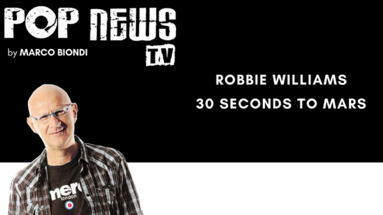 Pop News Tv - 09 - Robbie Williams - 30 Seconds to Mars